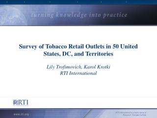 Survey of Tobacco Retail Outlets in 50 United States, DC, and Territories  Lily Trofimovich, Karol Krotki RTI Internatio