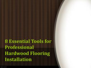 8 Essential Tools for Professional Hardwood Flooring Installation