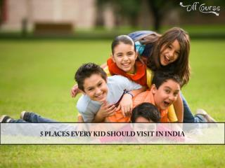 5 Places Every Kid Should Visit in India