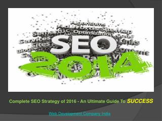 Complete SEO Strategy of 2016 - An Ultimate Guide To Success