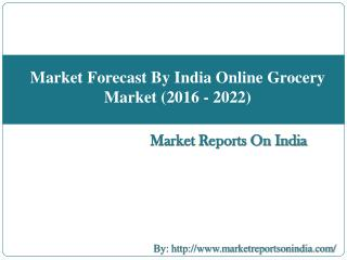 Market Forecast By India Online Grocery Market (2016 - 2022)