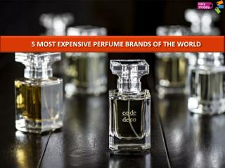 5 MOST EXPENSIVE PERFUME BRANDS OF THE WORLD