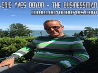 Eric Yves Doyon – The Businessman