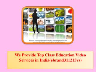 We Provide Top Class Education Video Services in India(ebrand311215vs)