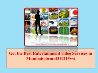 Get the Best Entertainment video Services in Mumbai(ebrand311215vs)