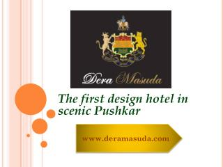 Dera Masuda: A Luxury Resort in Pushkar