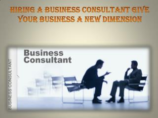 Hiring a Business Consultant Give Your Business A New Dimension