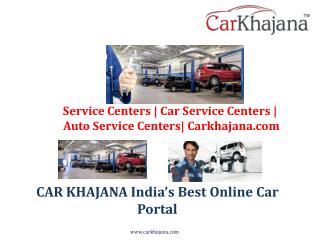 Service Centers | Car Service Centers | Auto Service Centers| Carkhajana.com