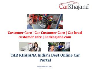 Customer Care | Car Customer Care | Car brad customer care | Carkhajana.com