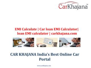 EMI Calculate | Car loan EMI Calculator| loan EMI calculator | carkhajana.com