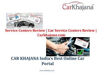 Service Centers Review | Car Service Centers Review | Carkhajana.com