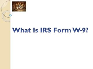 Get Knowledge About IRS Tax Form W9