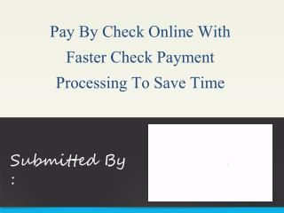 Pay By Check Online With Faster Check Payment Processing To Save Time