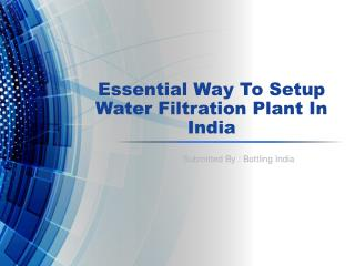 Essential Way To Setup Water Filtration Plant In India