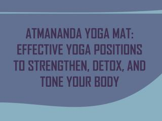 Atmananda Yoga Mat: Effective Yoga Positions to strengthen, detox, and tone your body
