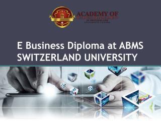 E Business Diploma at ABMS SWITZERLAND UNIVERSITY