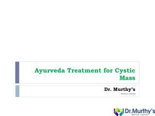 Ayurveda treatment for Cystics Mass