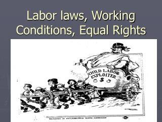 Labor laws, Working Conditions, Equal Rights