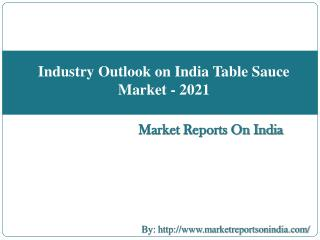 Industry Outlook on India Table Sauce Market - 2021