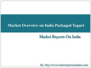Market Overview on India Packaged Yogurt