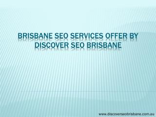 Brisbane SEO Services offer by discover seo brisbane