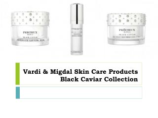 Vardi & Migdal Skin Care Products Black Caviar Collection