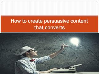 How to create persuasive content that converts