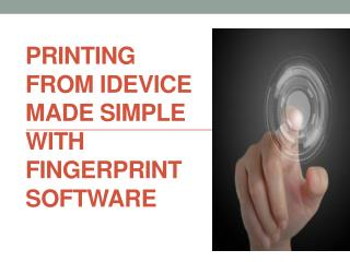 Printing from idevice made simple with fingerprint software