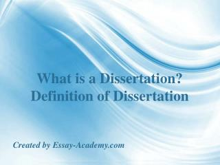 What is a Dissertation. Definition of Dissertation.
