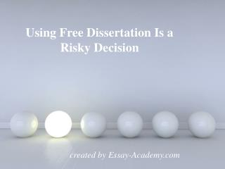 Using Free Dissertation Sample is a Risky Decision