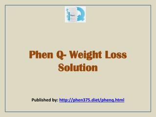 Phen Q- Weight Loss Solution