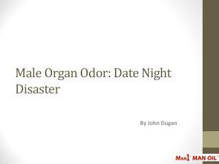 Male Organ Odor: Date Night Disaster