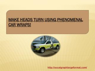 Make Heads Turn Using Phenomenal Car Wraps!