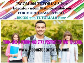 ISCOM 305 TUTORIALS Peer Educator/iscom305tutorialsdotcom