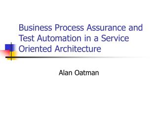 Business Process Assurance and Test Automation in a Service Oriented Architecture