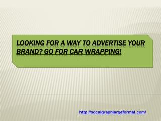 Looking for a way to advertise your brand? Go for Car Wrapping!