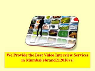 We Provide the Best Video Interview Services in Mumbai(ebrand212016vs)