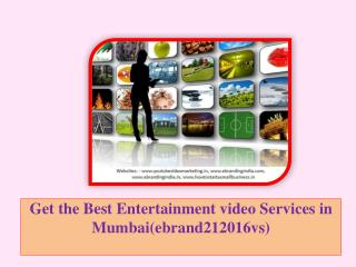 Get the Best Entertainment video Services in Mumbai(ebrand212016vs)
