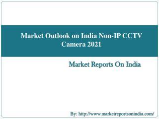 Market Outlook on India Non-IP CCTV Camera 2021