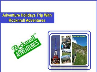 France Adventures Trip For School Students - RocknRoll Adventures