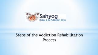 Steps of the Addiction Rehabilitation Process By Sahyog Clinic