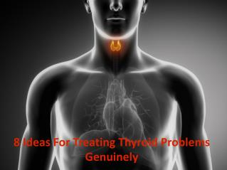 8 Ideas For Treating Thyroid Problems Genuinely