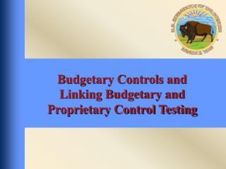 Budgetary Controls and Linking Budgetary and Proprietary Control Testing