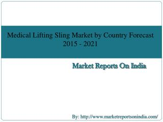 Medical Lifting Sling Market by Country Forecast 2015 - 2021