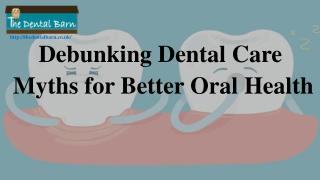 Debunking Dental Care Myths for Better Oral Health