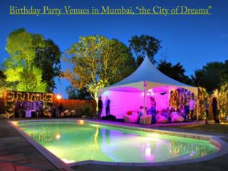 "Birthday Party Venues in Mumbai, ""the City of Dreams"""