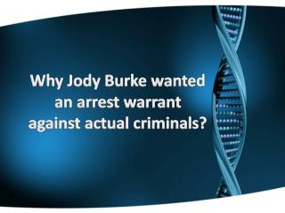Why Jody Burke wanted an arrest warrant against actual criminals?