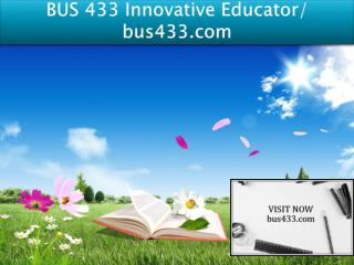 BUS 433 Innovative Educator/ bus433.com