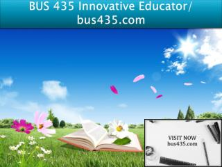BUS 435 Innovative Educator/ bus435.com