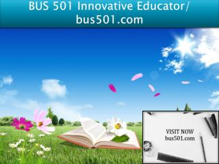 BUS 501 Innovative Educator/ bus501.com
